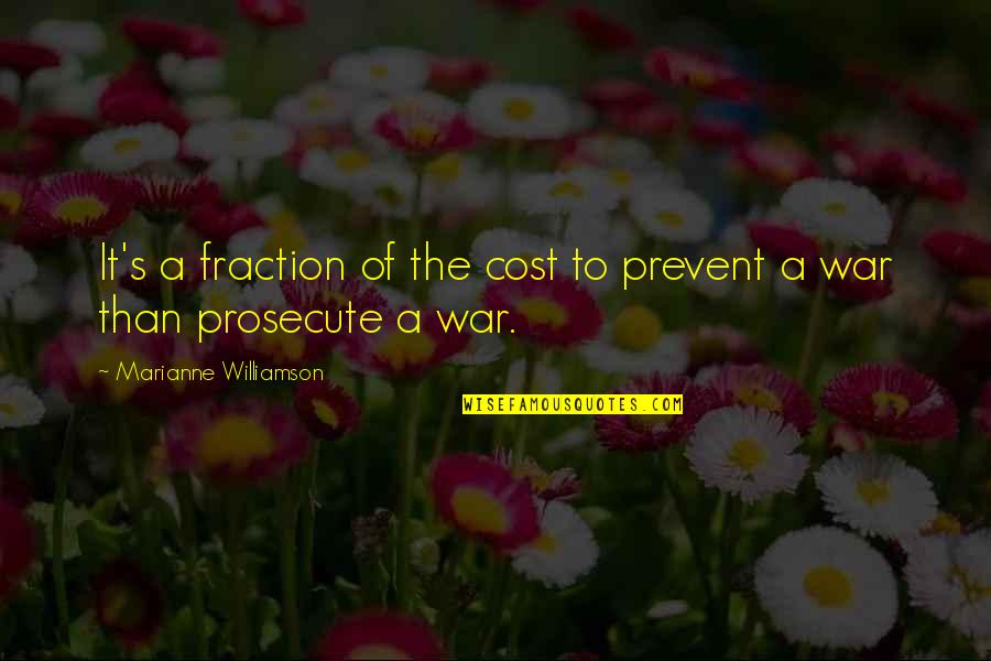 Cowardliness Quotes By Marianne Williamson: It's a fraction of the cost to prevent