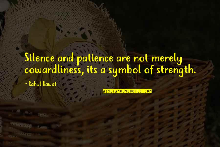 Cowardliness Quotes By Rahul Rawat: Silence and patience are not merely cowardliness, its