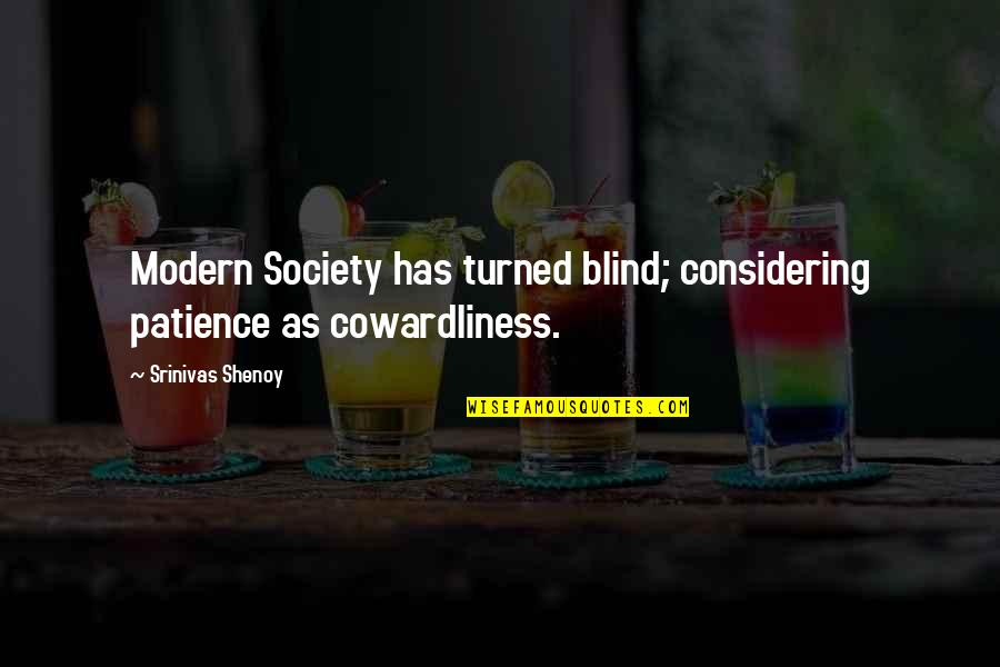 Cowardliness Quotes By Srinivas Shenoy: Modern Society has turned blind; considering patience as