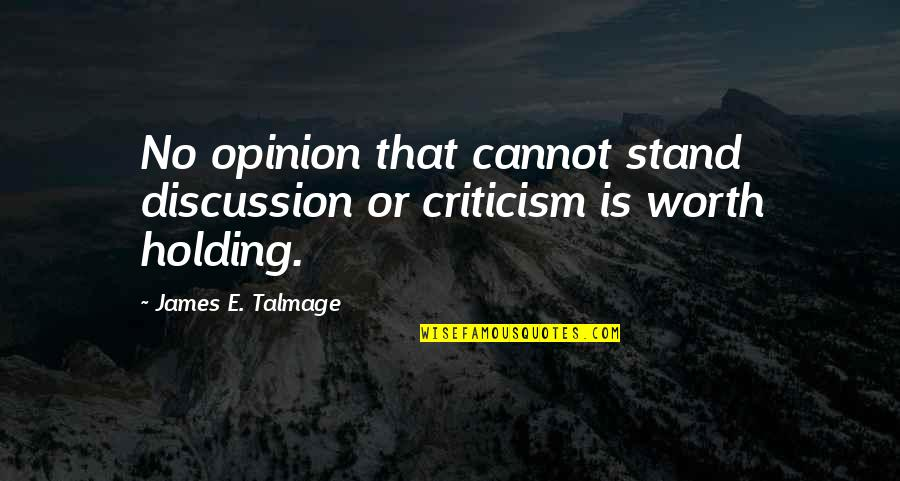 Cowboy Haters Quotes By James E. Talmage: No opinion that cannot stand discussion or criticism