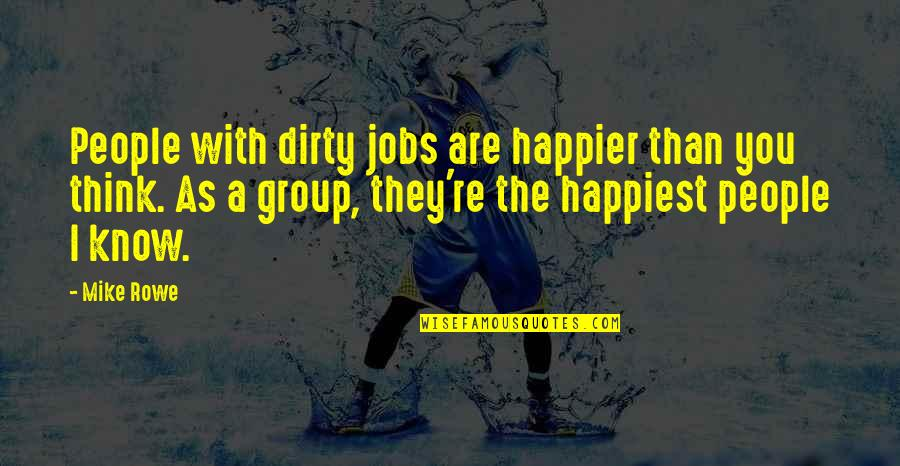 Cowboy Haters Quotes By Mike Rowe: People with dirty jobs are happier than you