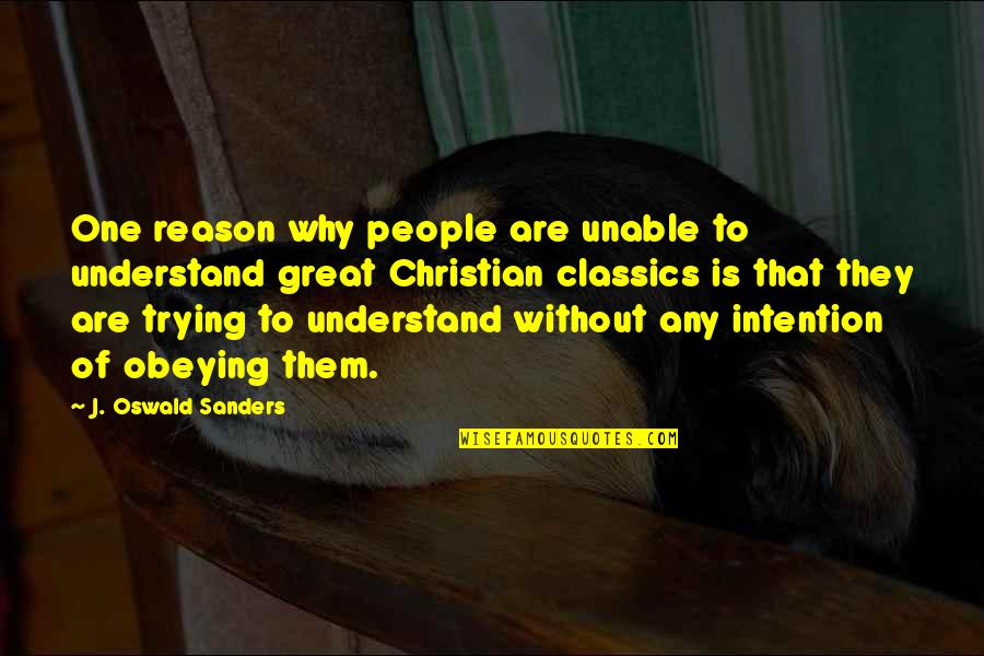 Cowboys Don't Cry Quotes By J. Oswald Sanders: One reason why people are unable to understand