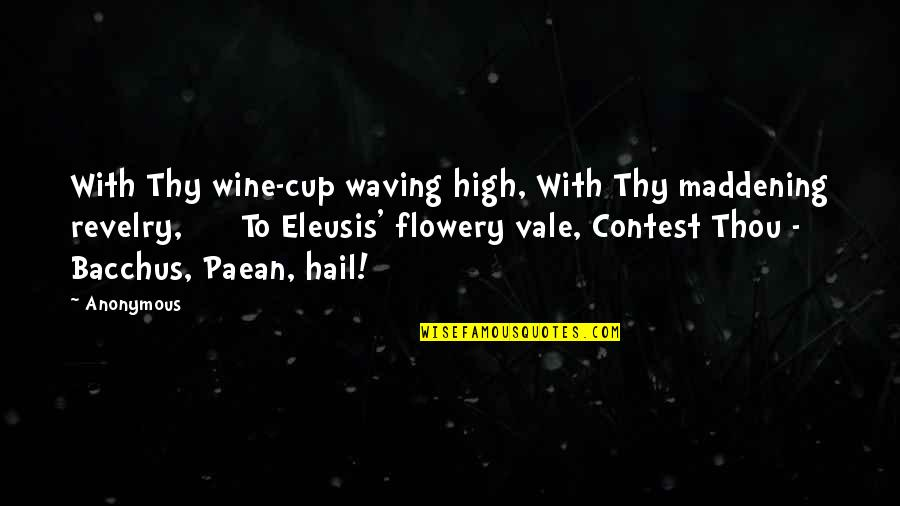 Cowdog Quotes By Anonymous: With Thy wine-cup waving high, With Thy maddening
