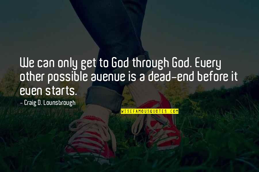Cowdog Quotes By Craig D. Lounsbrough: We can only get to God through God.