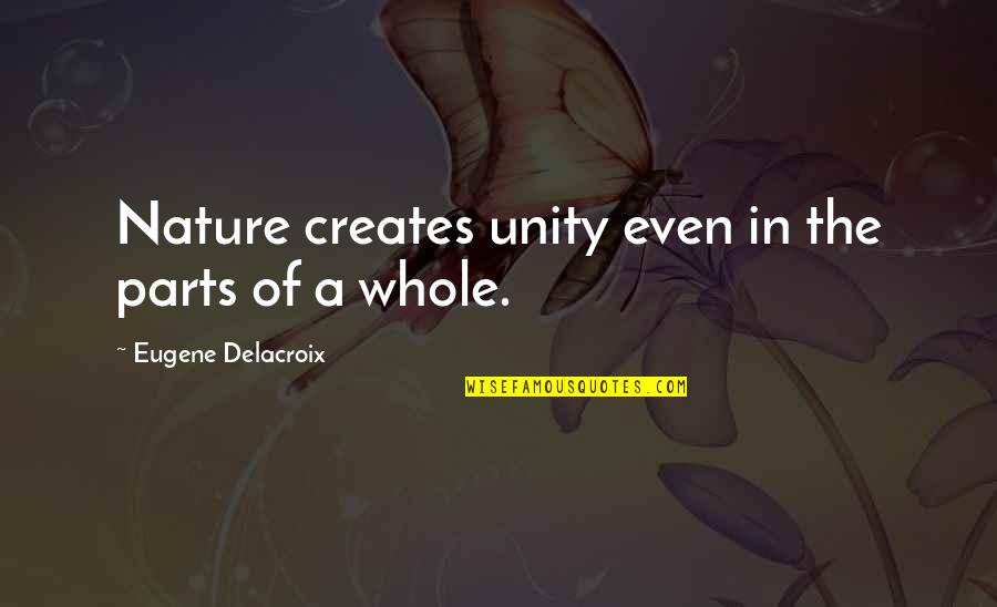 Cowdog Quotes By Eugene Delacroix: Nature creates unity even in the parts of