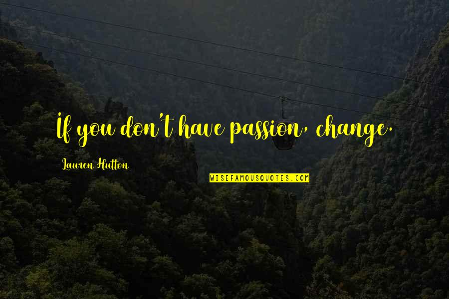 Cowdog Quotes By Lauren Hutton: If you don't have passion, change.
