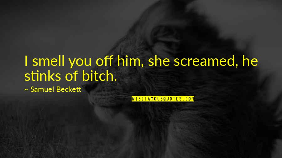 Cowdog Quotes By Samuel Beckett: I smell you off him, she screamed, he
