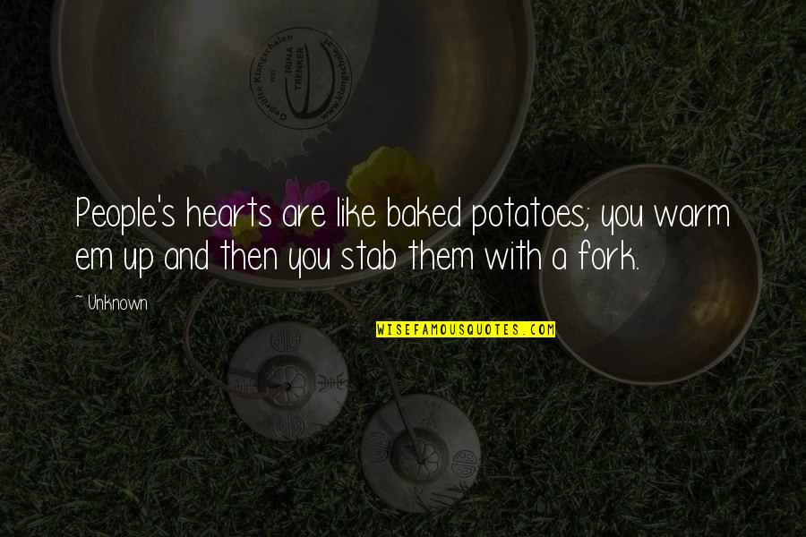 Cowdog Quotes By Unknown: People's hearts are like baked potatoes; you warm