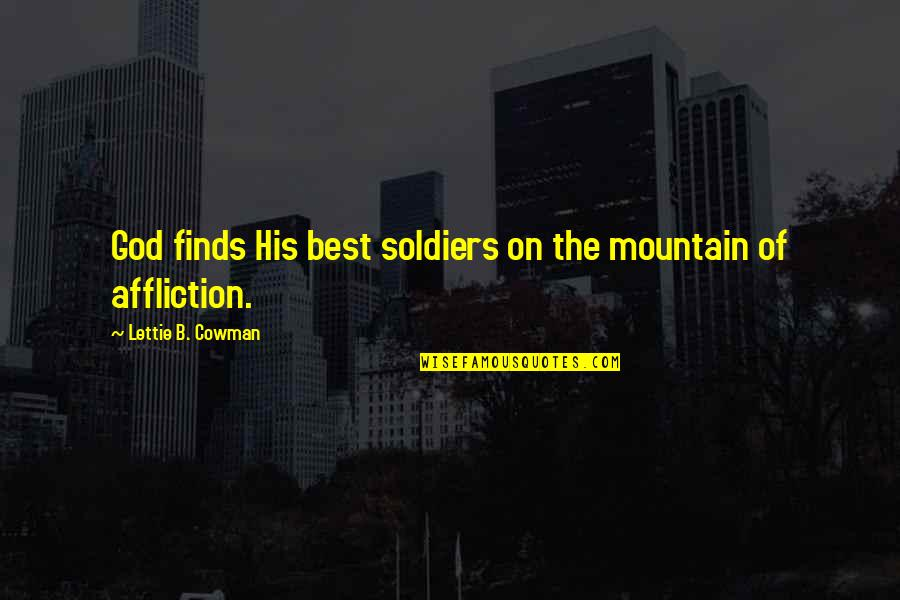 Cowman Quotes By Lettie B. Cowman: God finds His best soldiers on the mountain