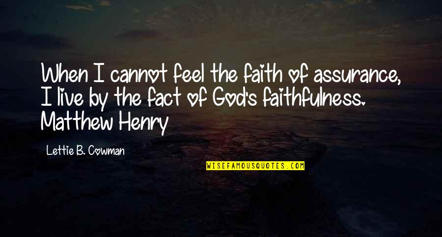 Cowman Quotes By Lettie B. Cowman: When I cannot feel the faith of assurance,