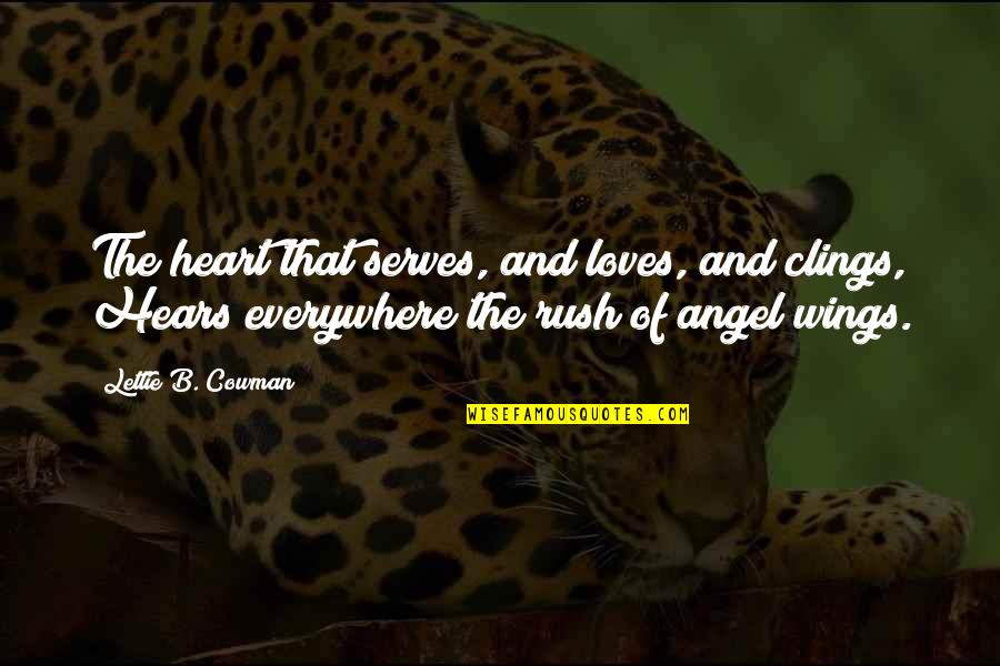 Cowman Quotes By Lettie B. Cowman: The heart that serves, and loves, and clings,