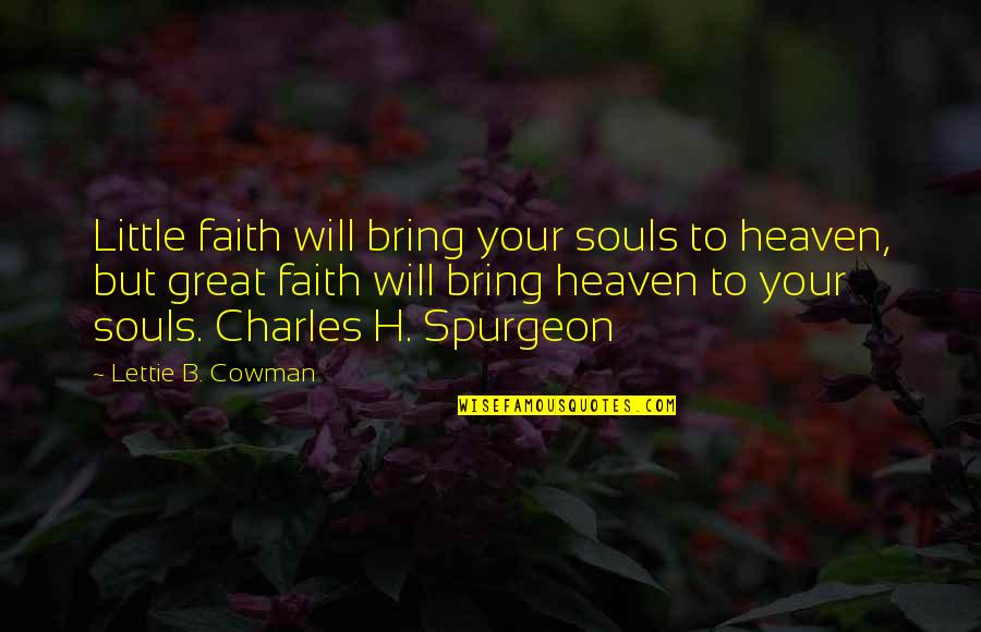Cowman Quotes By Lettie B. Cowman: Little faith will bring your souls to heaven,