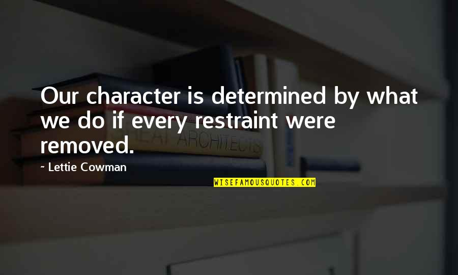Cowman Quotes By Lettie Cowman: Our character is determined by what we do