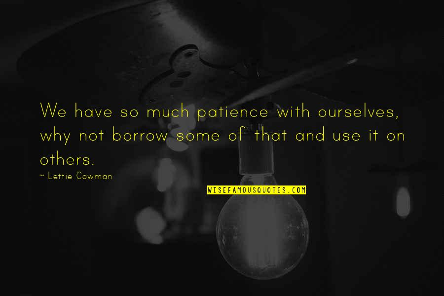 Cowman Quotes By Lettie Cowman: We have so much patience with ourselves, why