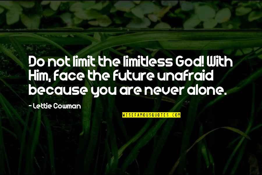 Cowman Quotes By Lettie Cowman: Do not limit the limitless God! With Him,
