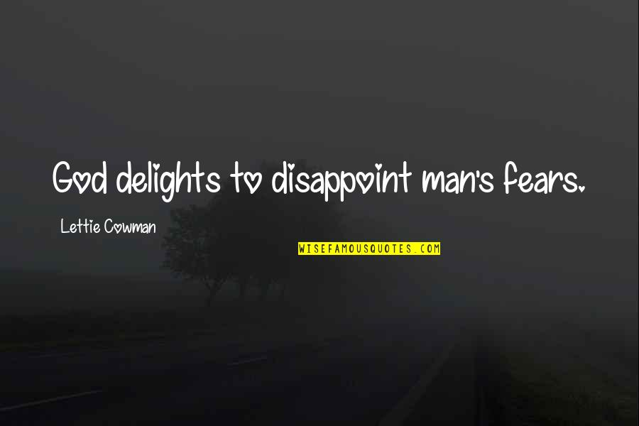 Cowman Quotes By Lettie Cowman: God delights to disappoint man's fears.