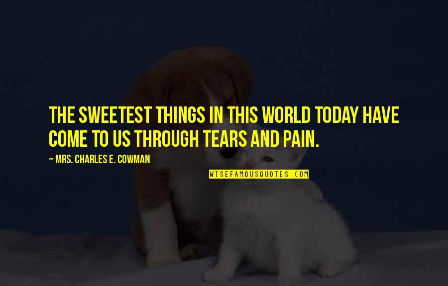 Cowman Quotes By Mrs. Charles E. Cowman: The sweetest things in this world today have