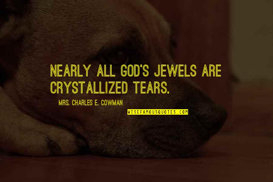 Cowman Quotes By Mrs. Charles E. Cowman: Nearly all God's jewels are crystallized tears.