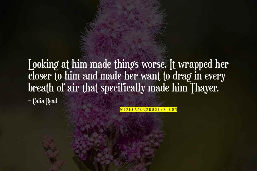 Cowok Pendiam Quotes By Calia Read: Looking at him made things worse. It wrapped