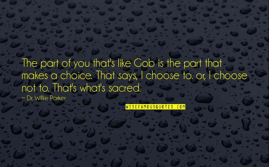 Cowok Pendiam Quotes By Dr. Willie Parker: The part of you that's like Gob is