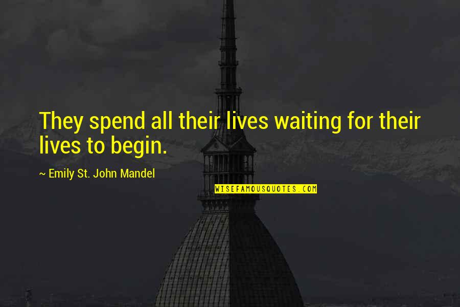 Cowok Pendiam Quotes By Emily St. John Mandel: They spend all their lives waiting for their