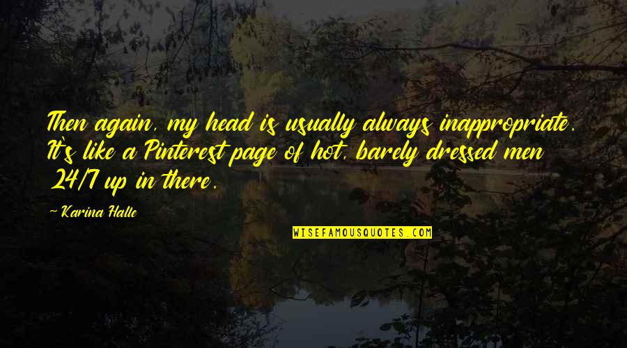 Cowok Pendiam Quotes By Karina Halle: Then again, my head is usually always inappropriate.