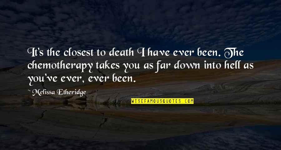 Cowok Pendiam Quotes By Melissa Etheridge: It's the closest to death I have ever