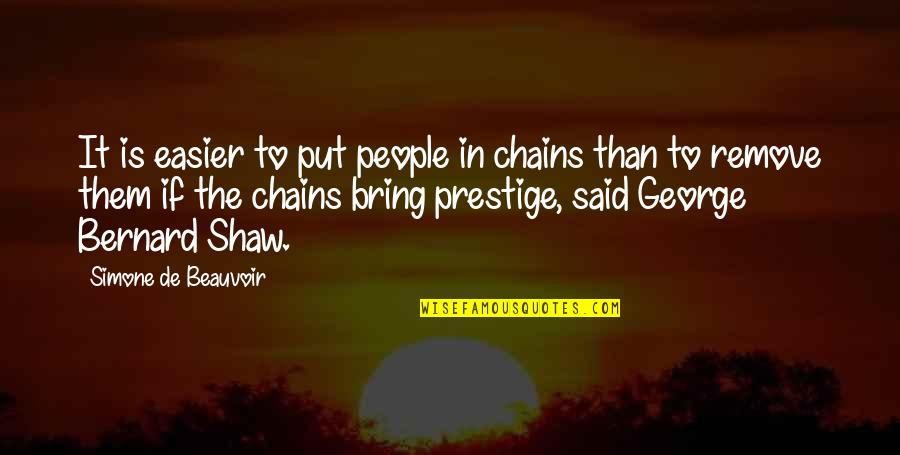 Cowok Pendiam Quotes By Simone De Beauvoir: It is easier to put people in chains