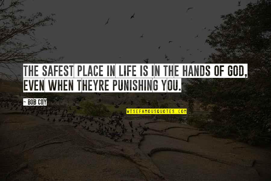 Coy Quotes By Bob Coy: The safest place in life is in the