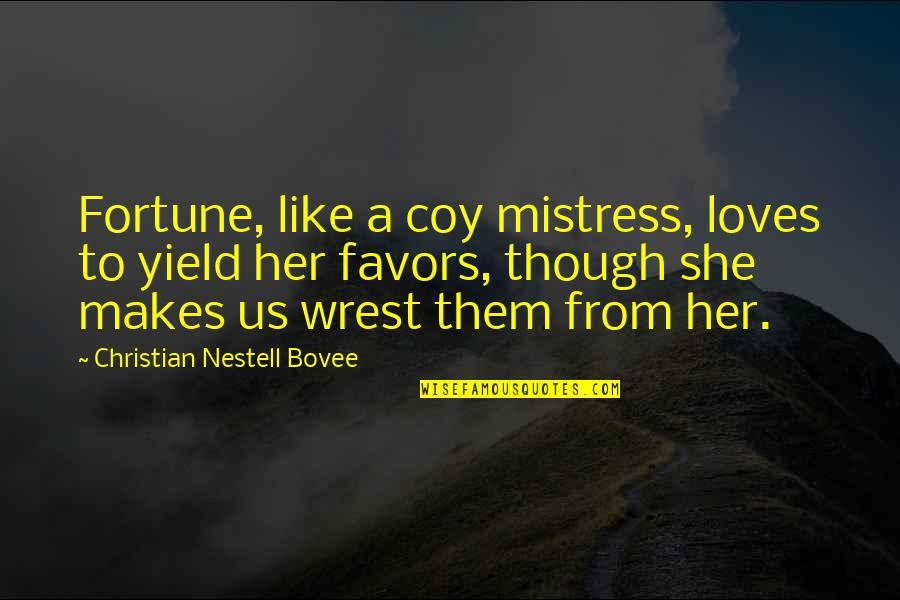 Coy Quotes By Christian Nestell Bovee: Fortune, like a coy mistress, loves to yield