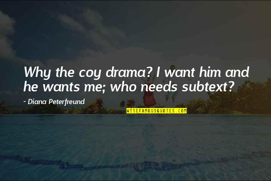 Coy Quotes By Diana Peterfreund: Why the coy drama? I want him and