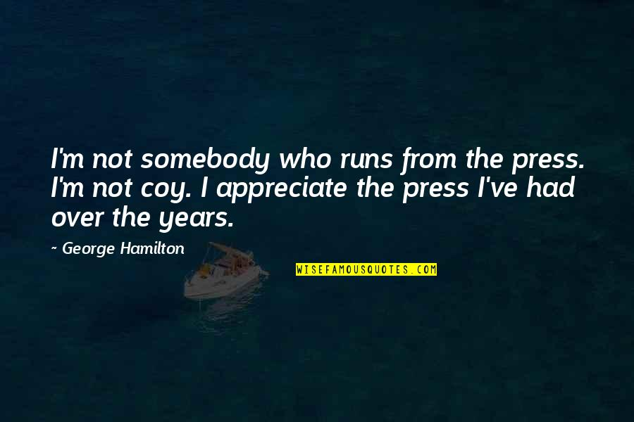 Coy Quotes By George Hamilton: I'm not somebody who runs from the press.