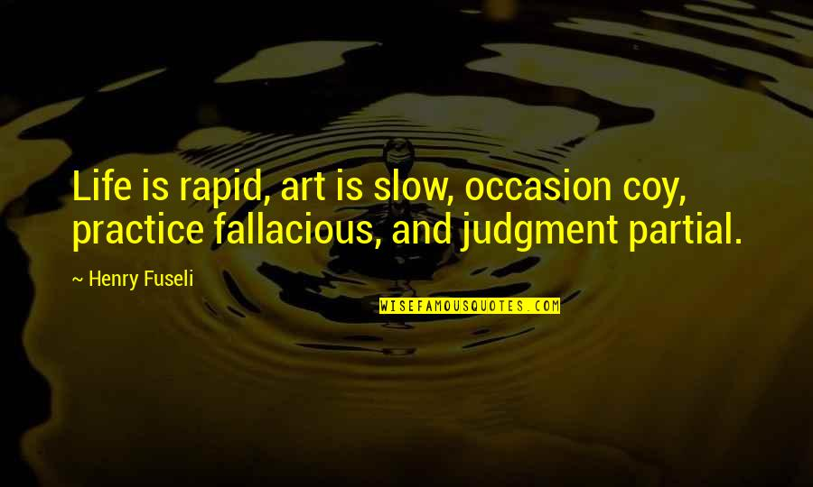 Coy Quotes By Henry Fuseli: Life is rapid, art is slow, occasion coy,