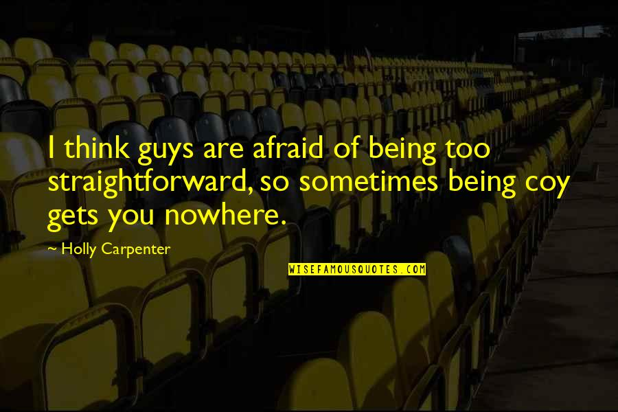 Coy Quotes By Holly Carpenter: I think guys are afraid of being too
