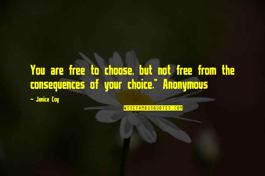 Coy Quotes By Janice Coy: You are free to choose, but not free