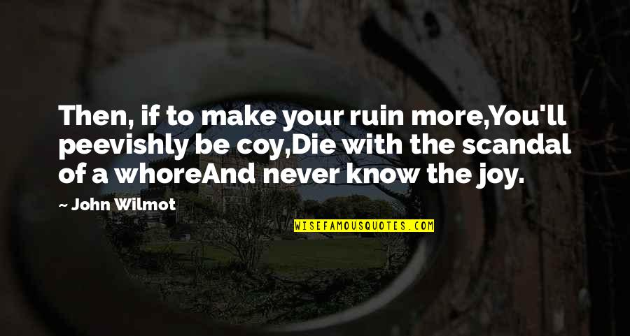 Coy Quotes By John Wilmot: Then, if to make your ruin more,You'll peevishly
