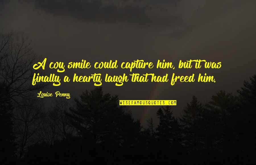 Coy Quotes By Louise Penny: A coy smile could capture him, but it