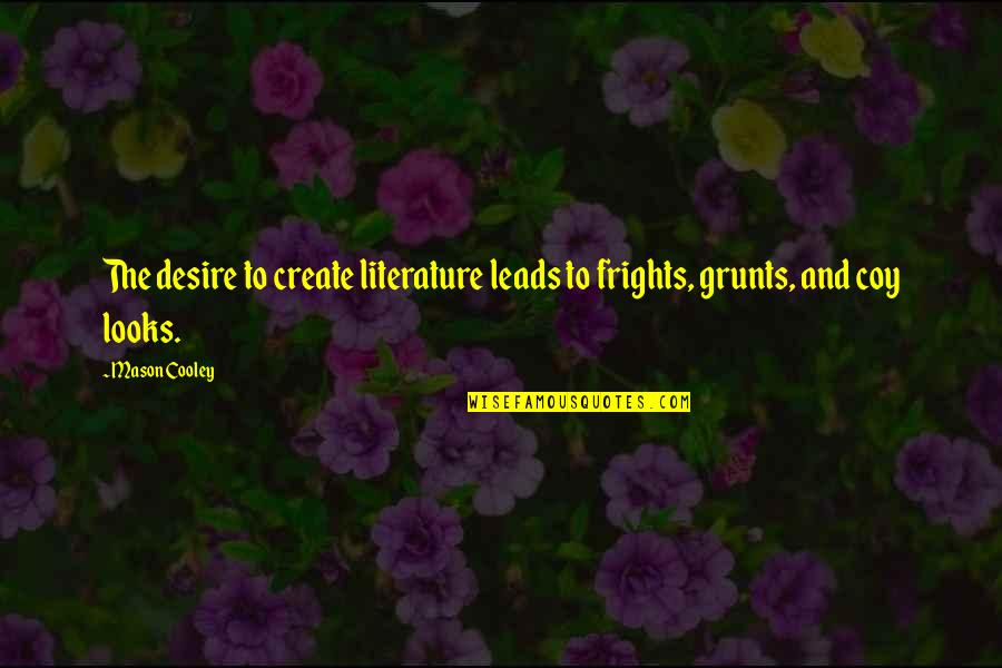 Coy Quotes By Mason Cooley: The desire to create literature leads to frights,
