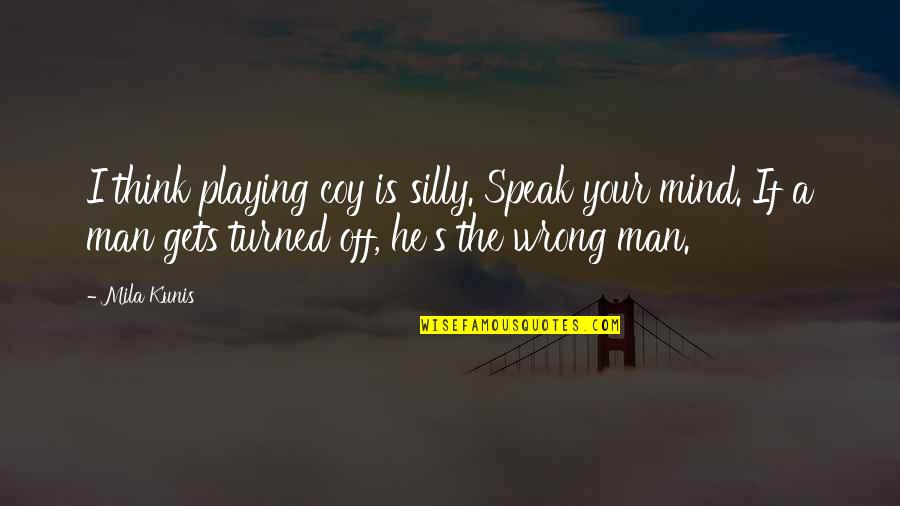 Coy Quotes By Mila Kunis: I think playing coy is silly. Speak your