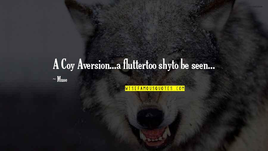 Coy Quotes By Muse: A Coy Aversion...a fluttertoo shyto be seen...