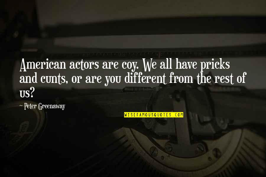 Coy Quotes By Peter Greenaway: American actors are coy. We all have pricks