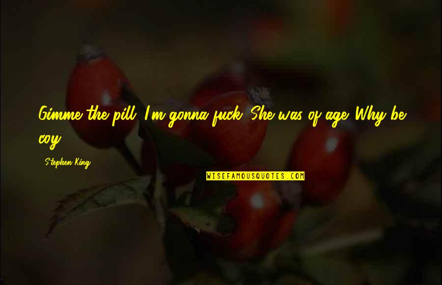 Coy Quotes By Stephen King: Gimme the pill. I'm gonna fuck. She was