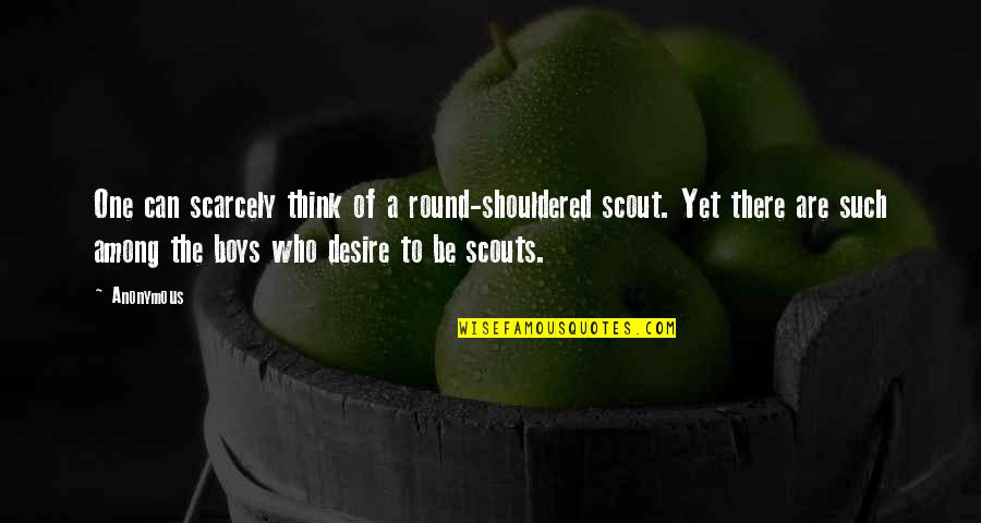 Coydog Quotes By Anonymous: One can scarcely think of a round-shouldered scout.