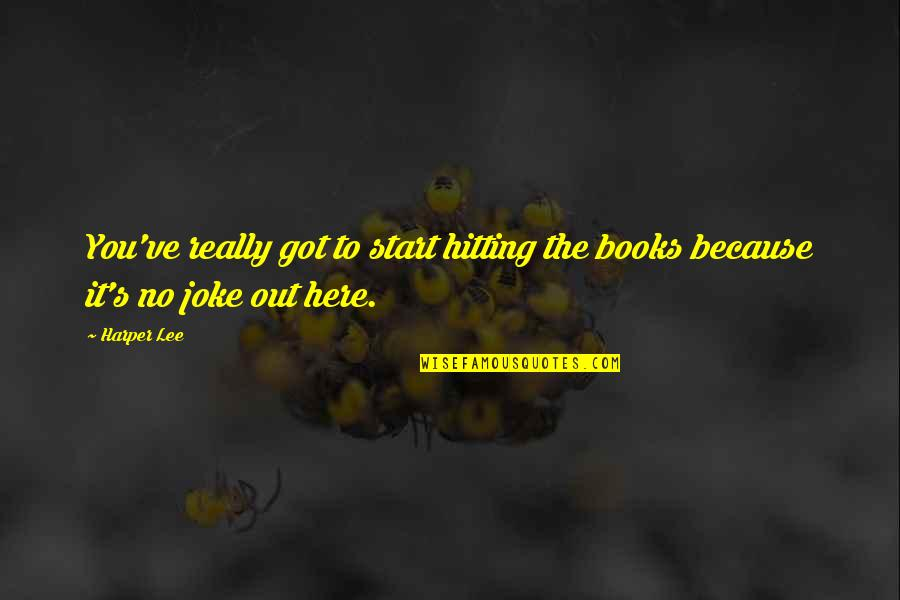 Coydog Quotes By Harper Lee: You've really got to start hitting the books