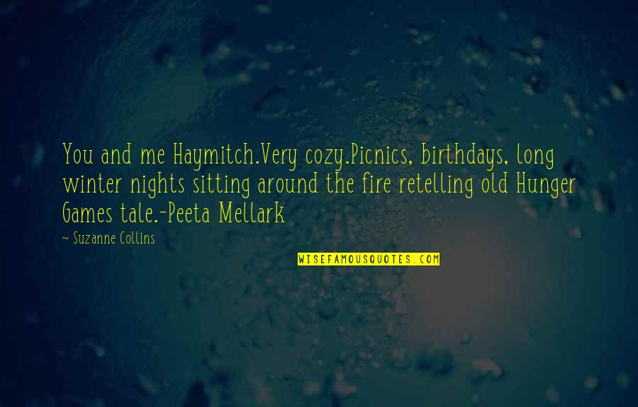 Cozy Fire Quotes By Suzanne Collins: You and me Haymitch.Very cozy.Picnics, birthdays, long winter