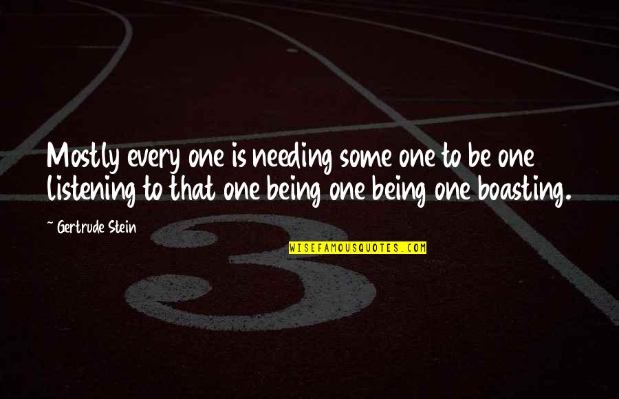 Cpo's Quotes By Gertrude Stein: Mostly every one is needing some one to
