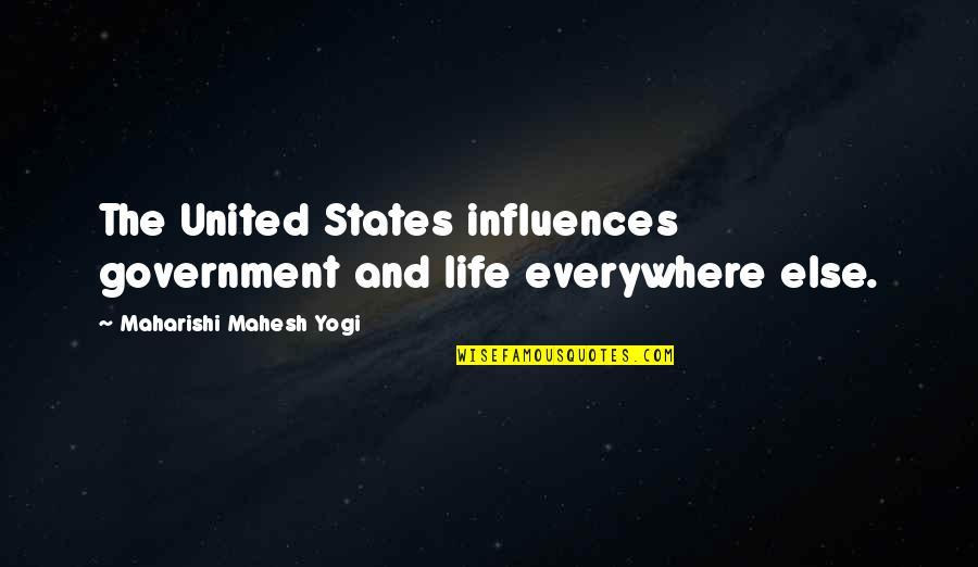 Cpo's Quotes By Maharishi Mahesh Yogi: The United States influences government and life everywhere