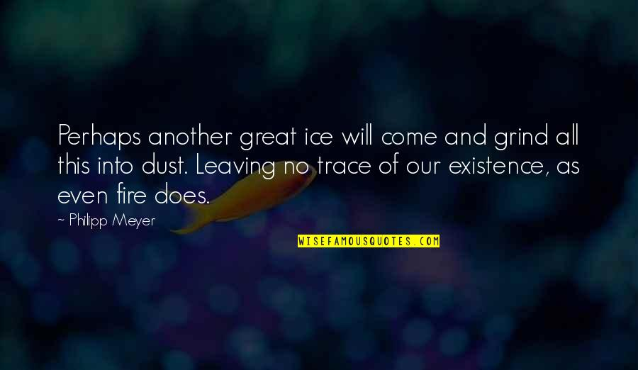 Cpo's Quotes By Philipp Meyer: Perhaps another great ice will come and grind