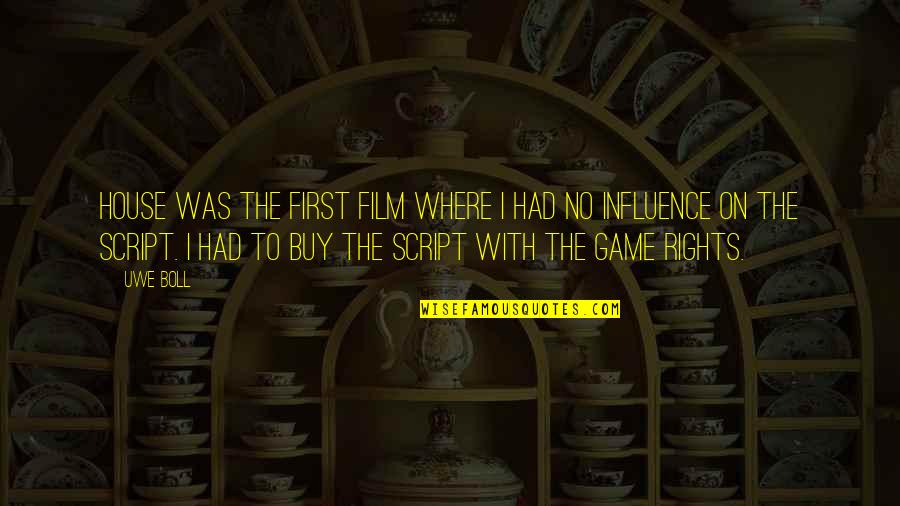 Cpo's Quotes By Uwe Boll: House was the first film where I had