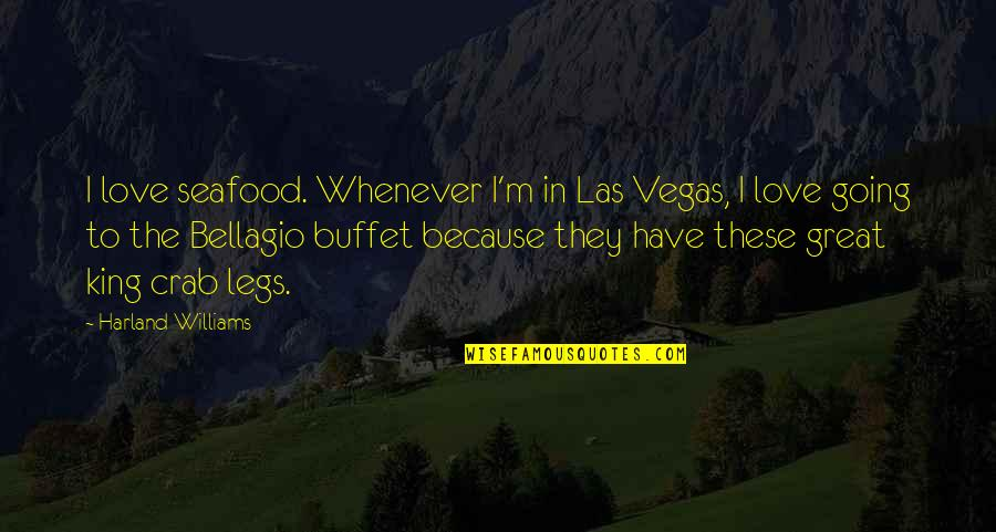 Crab Legs Quotes By Harland Williams: I love seafood. Whenever I'm in Las Vegas,